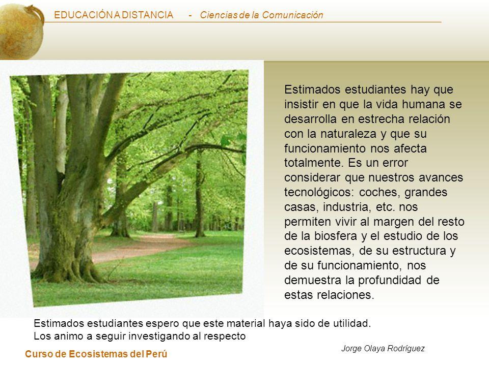 EDUCACIÓN A DISTANCIA Curso de Ecosistemas del Perú - Ciencias de la Comunicación Estimados estudiantes hay que insistir en que la vida humana se desarrolla en estrecha relación con la naturaleza y que su funcionamiento nos afecta totalmente.