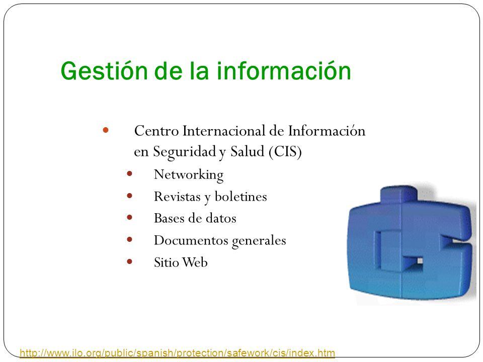 Gestión de la información Centro Internacional de Información en Seguridad y Salud (CIS) Networking Revistas y boletines Bases de datos Documentos gen