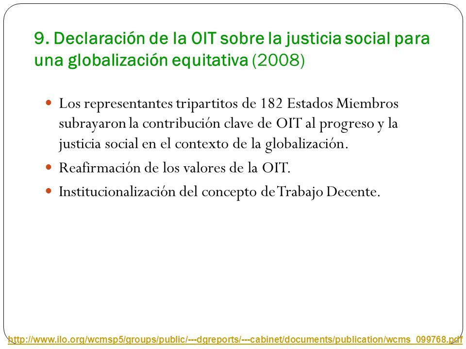 9. Declaración de la OIT sobre la justicia social para una globalización equitativa (2008) Los representantes tripartitos de 182 Estados Miembros subr