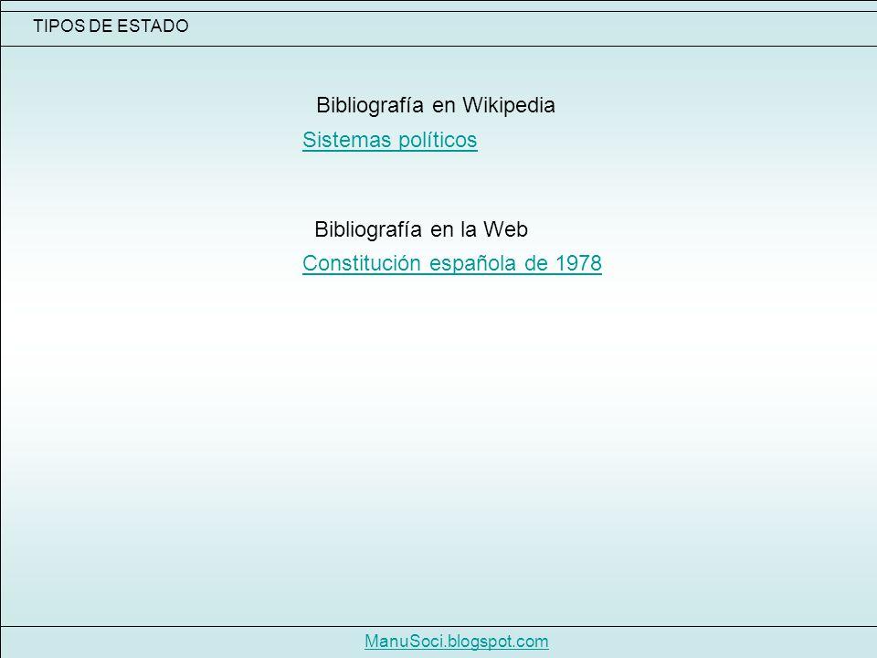 TIPOS DE ESTADO Bibliografía en Wikipedia Constitución española de 1978 Sistemas políticos Bibliografía en la Web ManuSoci.blogspot.com