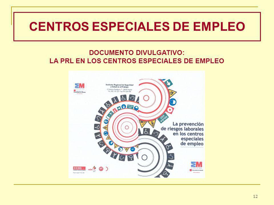 CENTROS ESPECIALES DE EMPLEO DOCUMENTO DIVULGATIVO: LA PRL EN LOS CENTROS ESPECIALES DE EMPLEO 12