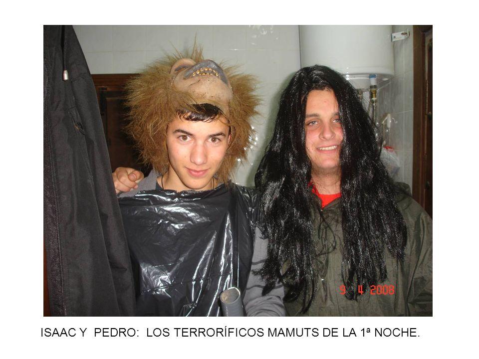 ISAAC Y PEDRO: LOS TERRORÍFICOS MAMUTS DE LA 1ª NOCHE.
