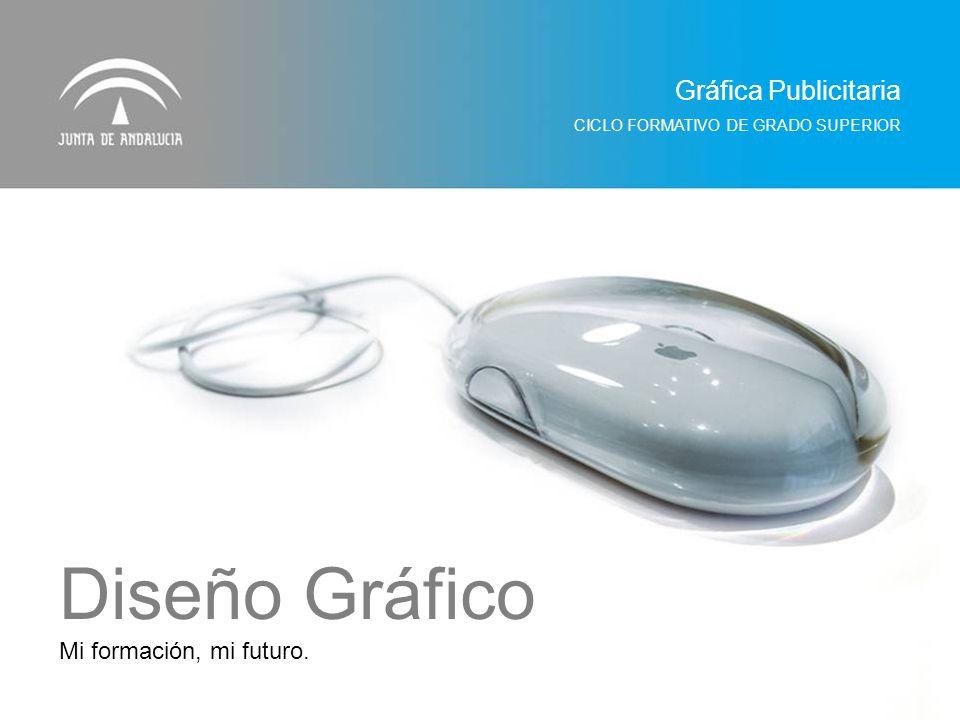 Mi formación, mi futuro. CICLO FORMATIVO DE GRADO SUPERIOR Gráfica Publicitaria Diseño Gráfico