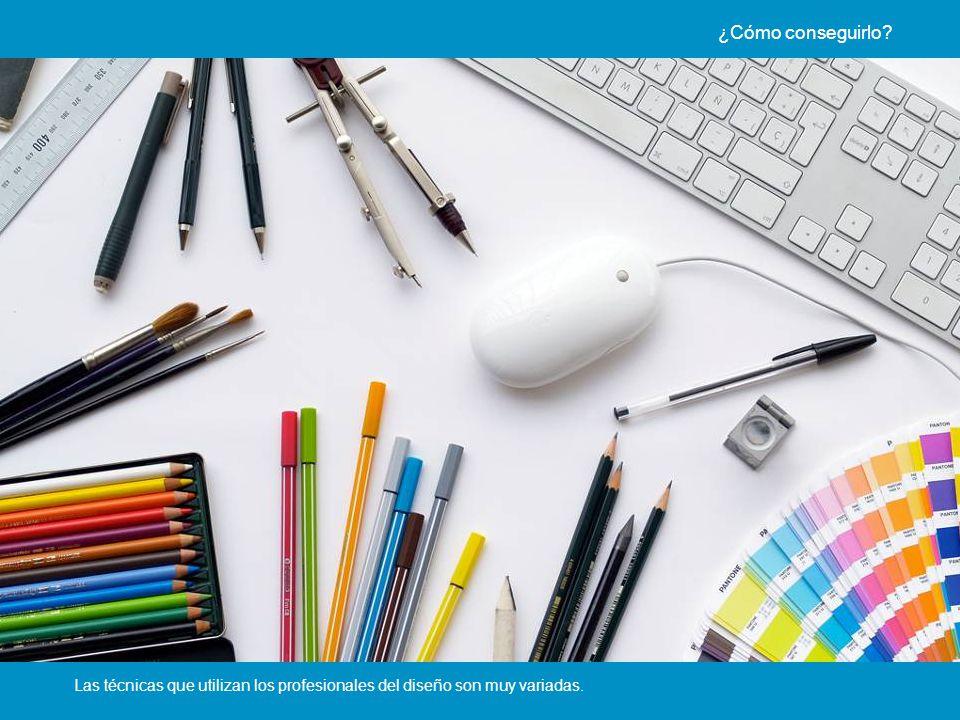 Las técnicas que utilizan los profesionales del diseño son muy variadas. ¿Cómo conseguirlo?