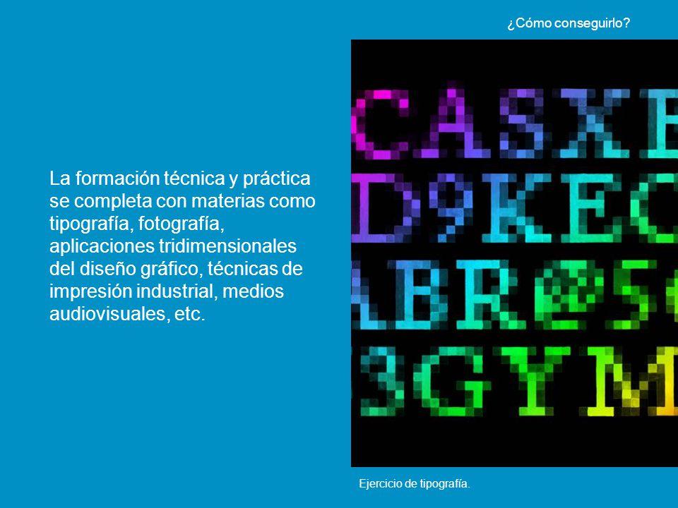 Ejercicio de tipografía. La formación técnica y práctica se completa con materias como tipografía, fotografía, aplicaciones tridimensionales del diseñ