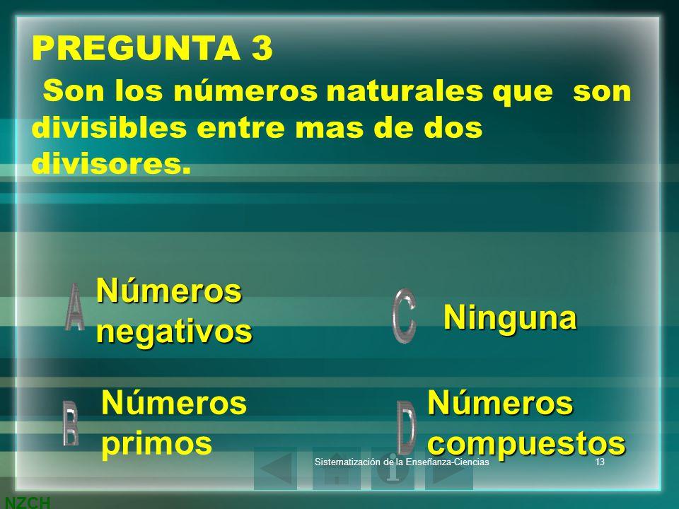 NZCH Sistematización de la Enseñanza-Ciencias13 PREGUNTA 3 Son los números naturales que son divisibles entre mas de dos divisores. Números negativos