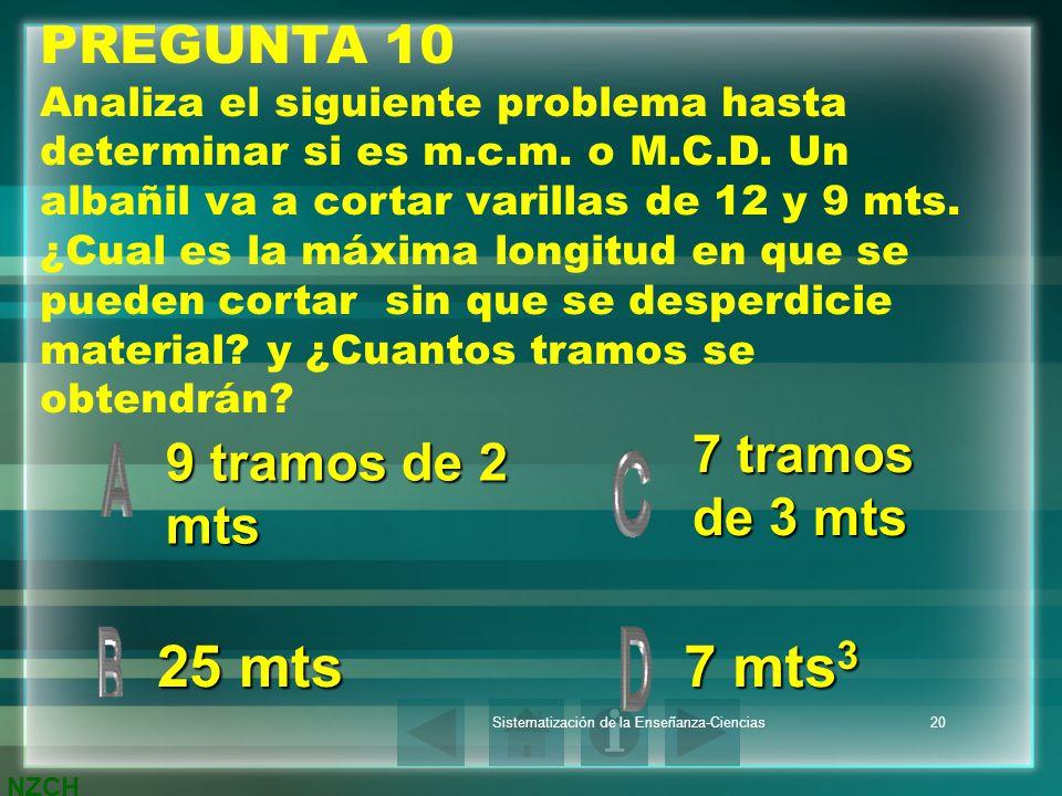 NZCH Sistematización de la Enseñanza-Ciencias20 PREGUNTA 10 Analiza el siguiente problema hasta determinar si es m.c.m. o M.C.D. Un albañil va a corta