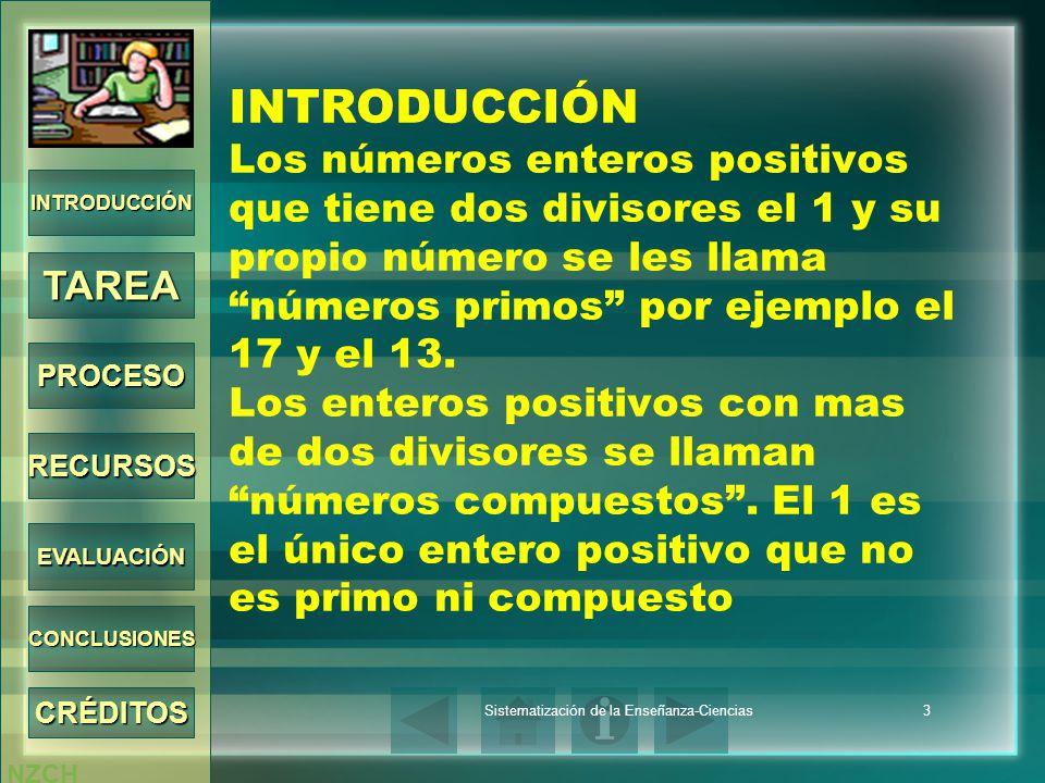 NZCH Sistematización de la Enseñanza-Ciencias3 INTRODUCCIÓN Los números enteros positivos que tiene dos divisores el 1 y su propio número se les llama