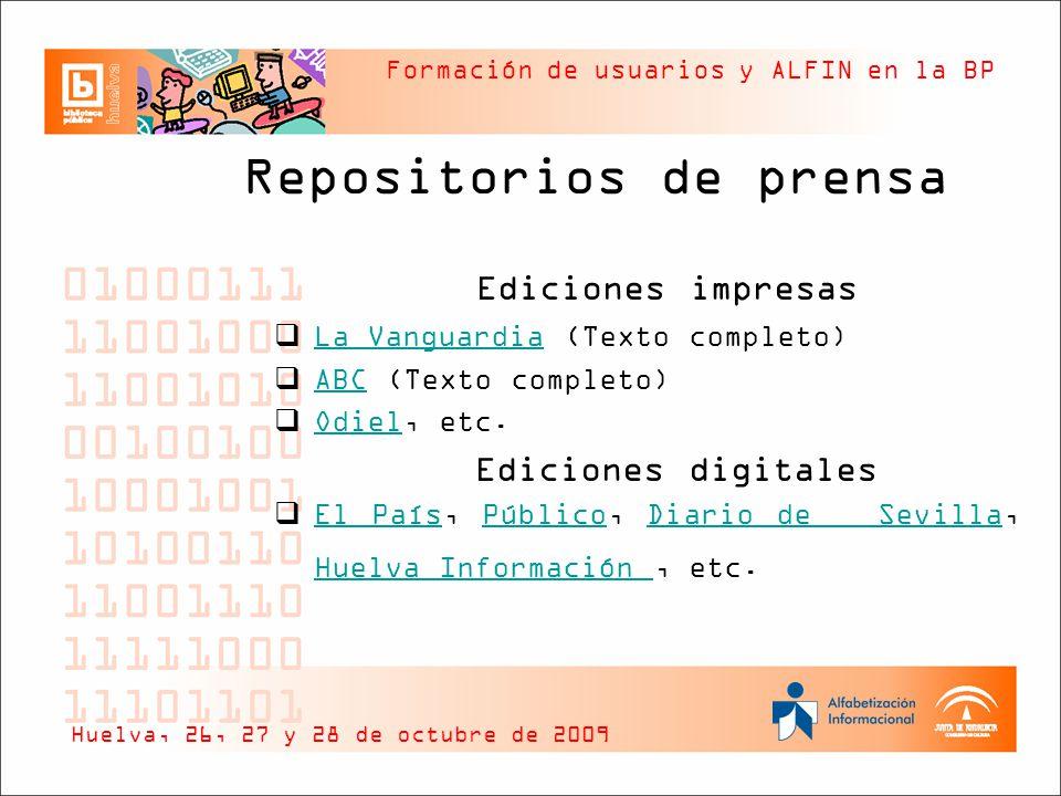 Formación de usuarios y ALFIN en la BP Repositorios de prensa Ediciones impresas La Vanguardia (Texto completo) La Vanguardia ABC (Texto completo) ABC Odiel, etc.