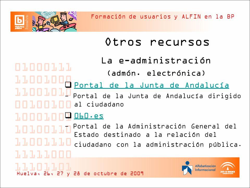 Formación de usuarios y ALFIN en la BP Otros recursos La e-administración (admón.