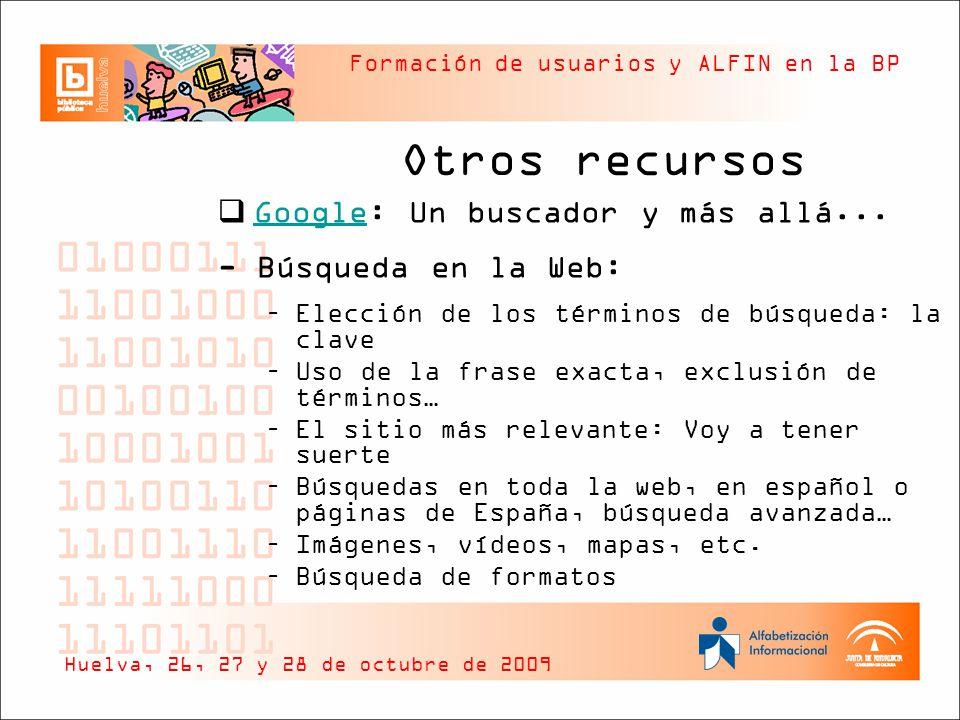 Formación de usuarios y ALFIN en la BP Otros recursos Google: Un buscador y más allá...