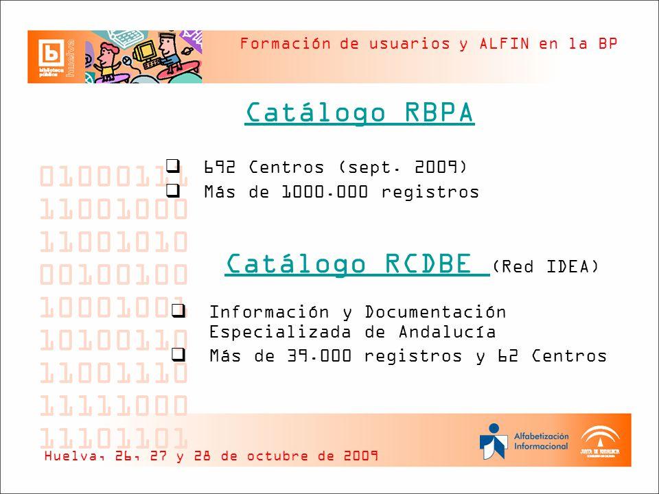 Formación de usuarios y ALFIN en la BP Catálogo RBPA Huelva, 26, 27 y 28 de octubre de 2009 692 Centros (sept.
