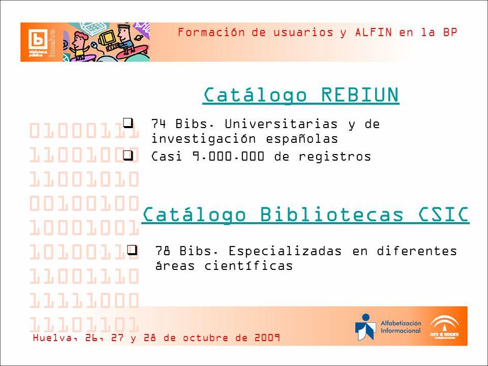 Formación de usuarios y ALFIN en la BP Catálogo REBIUN Huelva, 26, 27 y 28 de octubre de 2009 74 Bibs.