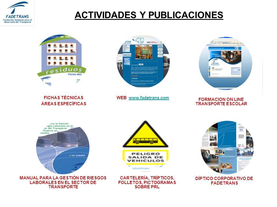 ACTIVIDADES Y PUBLICACIONES WEB www.fadetrans.comwww.fadetrans.com FORMACION ON LINE TRANSPORTE ESCOLAR DÍPTICO CORPORATIVO DE FADETRANS CARTELERÍA, TRÍPTICOS, FOLLETOS, PICTOGRAMAS SOBRE PRL MANUAL PARA LA GESTIÓN DE RIESGOS LABORALES EN EL SECTOR DE TRANSPORTE FICHAS TÉCNICAS ÁREAS ESPECÍFICAS