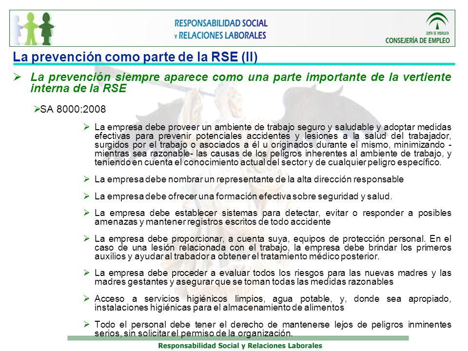 La prevención como parte de la RSE (III) La prevención siempre aparece como una parte importante de la vertiente interna de la RSE SGE 21:2008 => dentro de la cuarta área de gestión –personas que integran la organización- - La organización desarrollará los mecanismos que garanticen la seguridad y salud en su actividad, que habrá de quedar integrada en todas sus áreas de gestión.