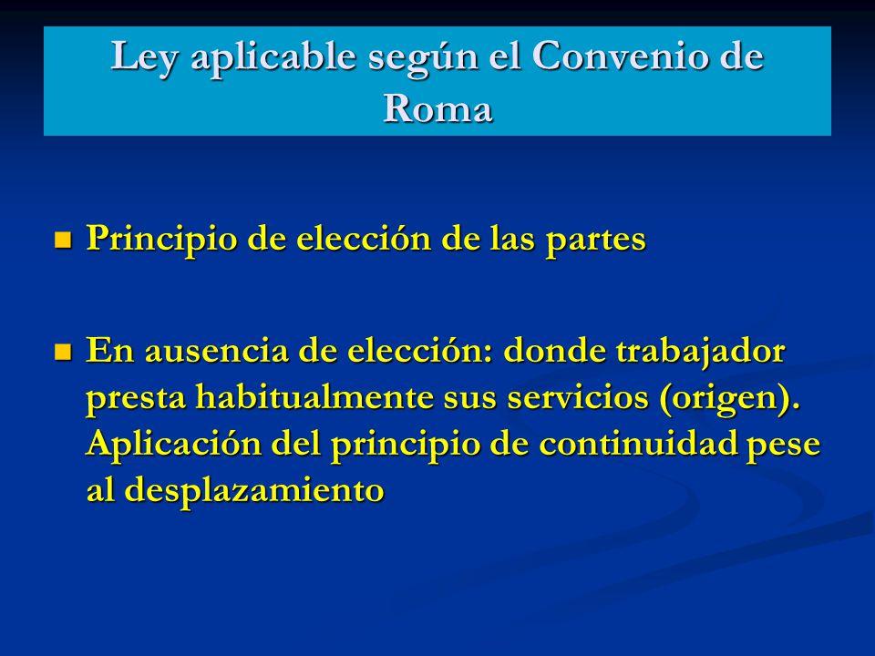 Ley aplicable según el Convenio de Roma Principio de elección de las partes Principio de elección de las partes En ausencia de elección: donde trabaja