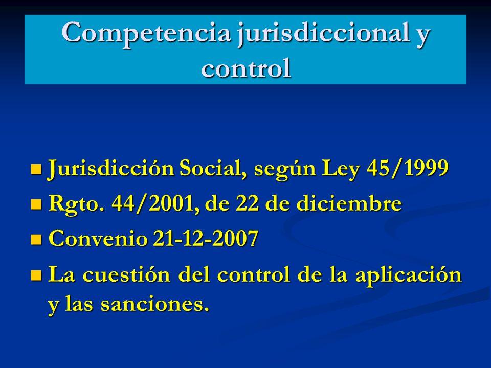Competencia jurisdiccional y control Jurisdicción Social, según Ley 45/1999 Jurisdicción Social, según Ley 45/1999 Rgto. 44/2001, de 22 de diciembre R