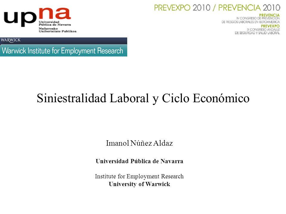 Siniestralidad Laboral y Ciclo Económico Imanol Núñez Aldaz Universidad Pública de Navarra Institute for Employment Research University of Warwick