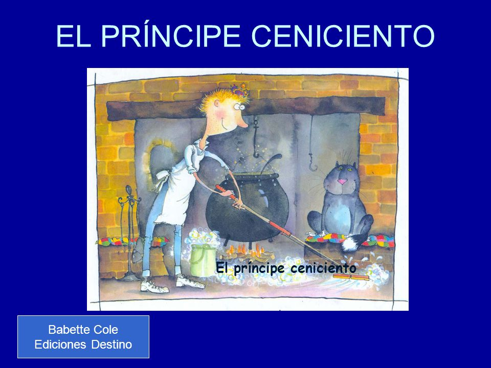 EL PRÍNCIPE CENICIENTO Babette Cole Ediciones Destino El príncipe ceniciento