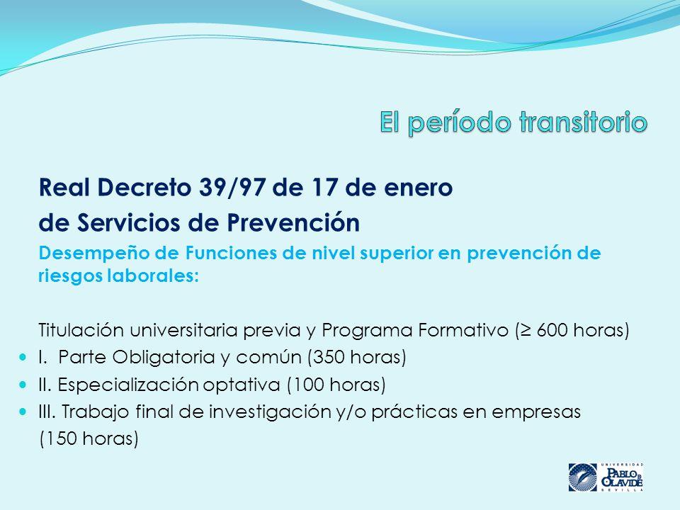 Real Decreto 39/97 de 17 de enero de Servicios de Prevención Desempeño de Funciones de nivel superior en prevención de riesgos laborales: Titulación universitaria previa y Programa Formativo ( 600 horas) I.