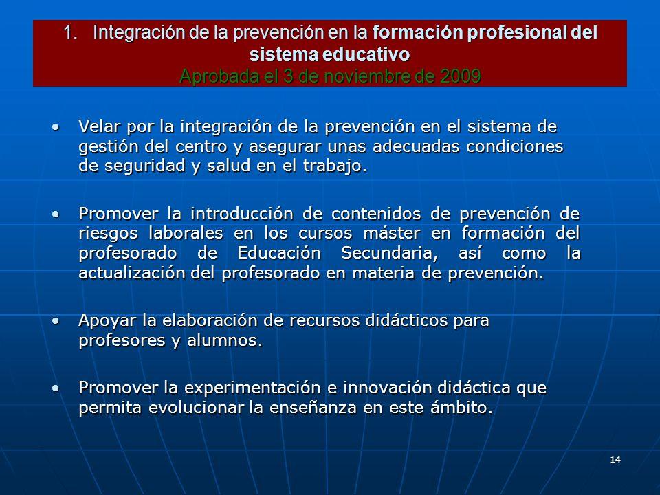 14 1. Integración de la prevención en la formación profesional del sistema educativo Aprobada el 3 de noviembre de 2009 Velar por la integración de la