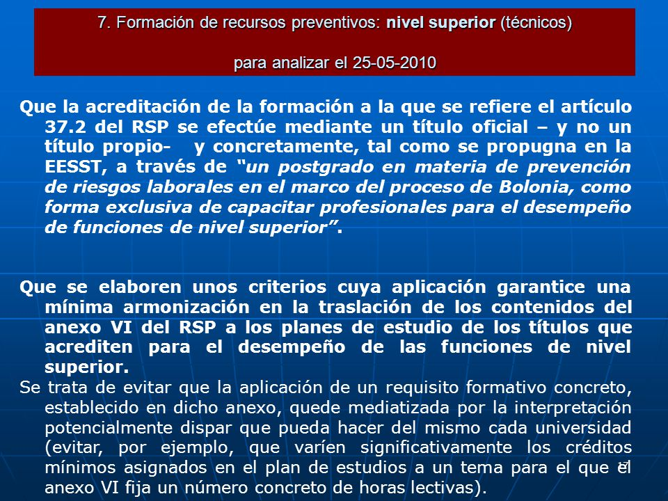 17 7. Formación de recursos preventivos: nivel superior (técnicos) para analizar el 25-05-2010 Que la acreditación de la formación a la que se refiere