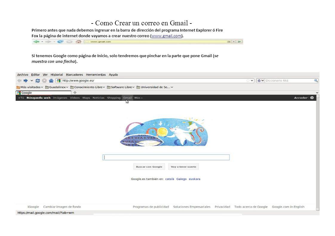 - Como Crear un correo en Gmail - Primero antes que nada debemos ingresar en la barra de dirección del programa Internet Explorer ó Fire Fox la página de internet donde vayamos a crear nuestro correo (www.gmail.com).