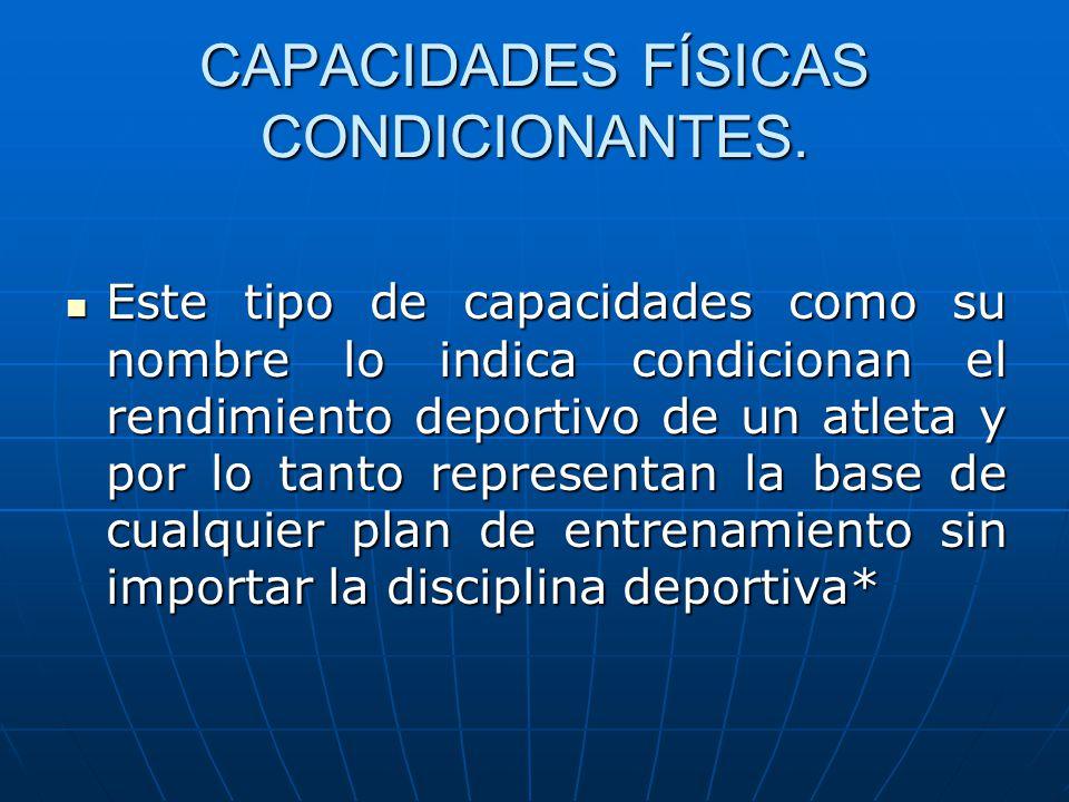 CAPACIDADES FÍSICAS CONDICIONANTES. Este tipo de capacidades como su nombre lo indica condicionan el rendimiento deportivo de un atleta y por lo tanto