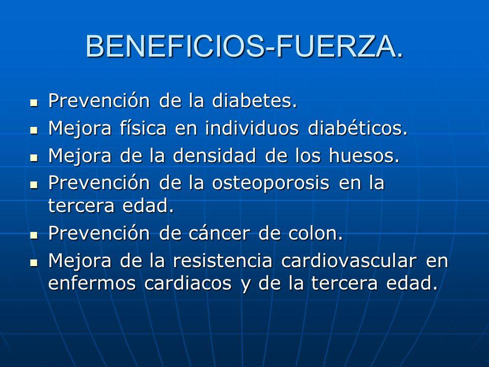 BENEFICIOS-FUERZA. Prevención de la diabetes. Prevención de la diabetes. Mejora física en individuos diabéticos. Mejora física en individuos diabético