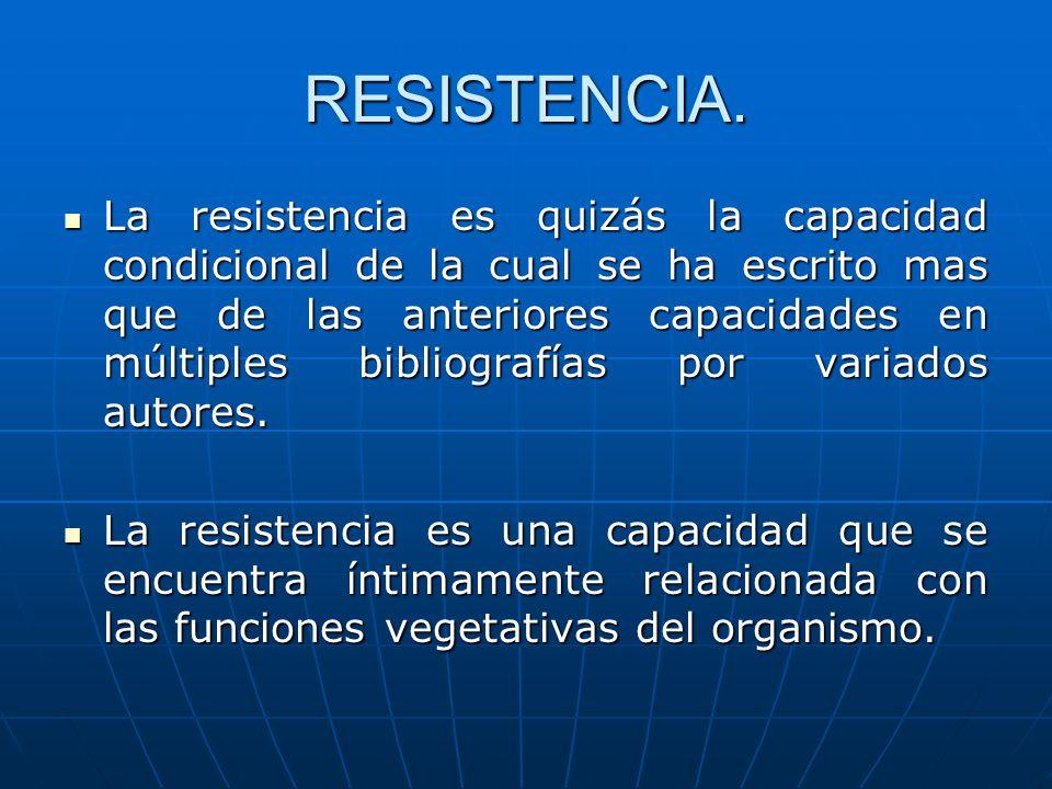 RESISTENCIA. La resistencia es quizás la capacidad condicional de la cual se ha escrito mas que de las anteriores capacidades en múltiples bibliografí