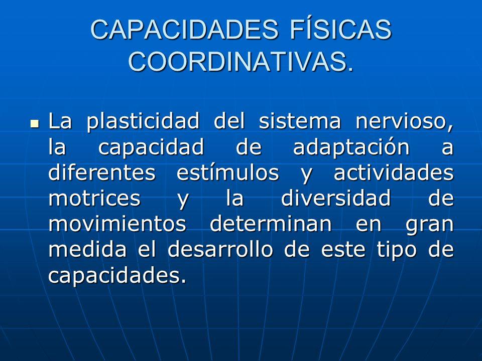 CAPACIDADES FÍSICAS COORDINATIVAS. La plasticidad del sistema nervioso, la capacidad de adaptación a diferentes estímulos y actividades motrices y la
