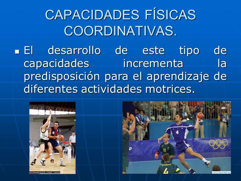 CAPACIDADES FÍSICAS COORDINATIVAS. El desarrollo de este tipo de capacidades incrementa la predisposición para el aprendizaje de diferentes actividade