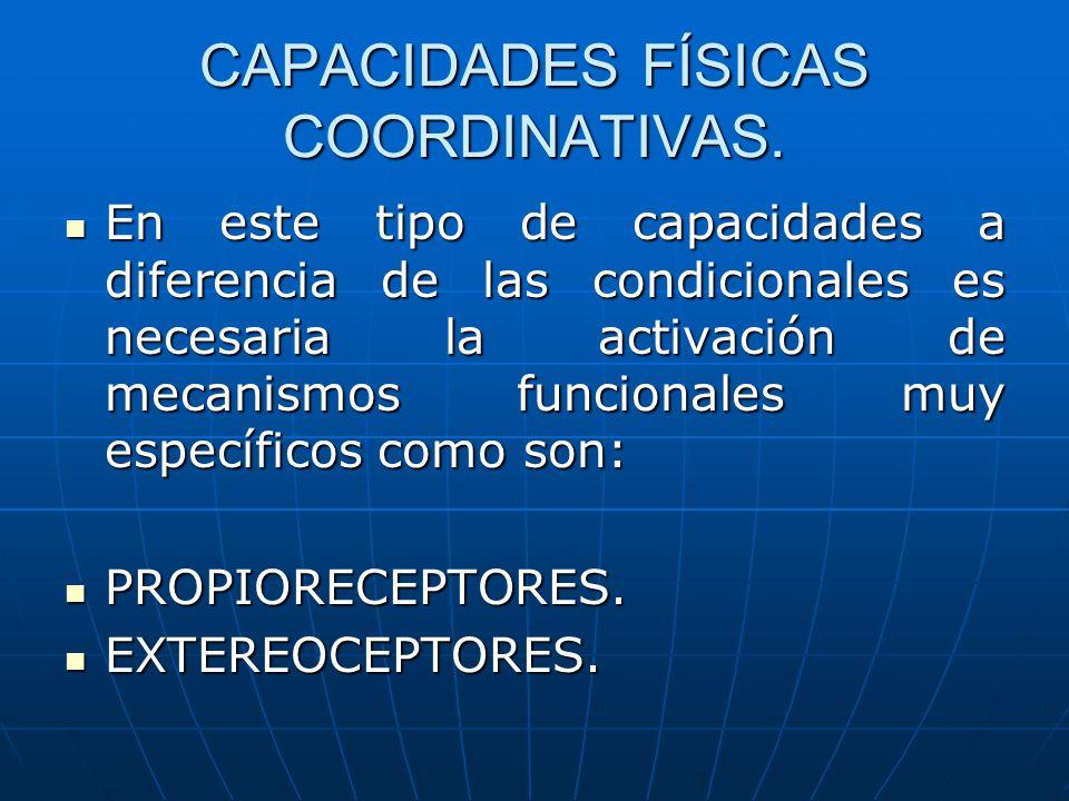 CAPACIDADES FÍSICAS COORDINATIVAS. En este tipo de capacidades a diferencia de las condicionales es necesaria la activación de mecanismos funcionales