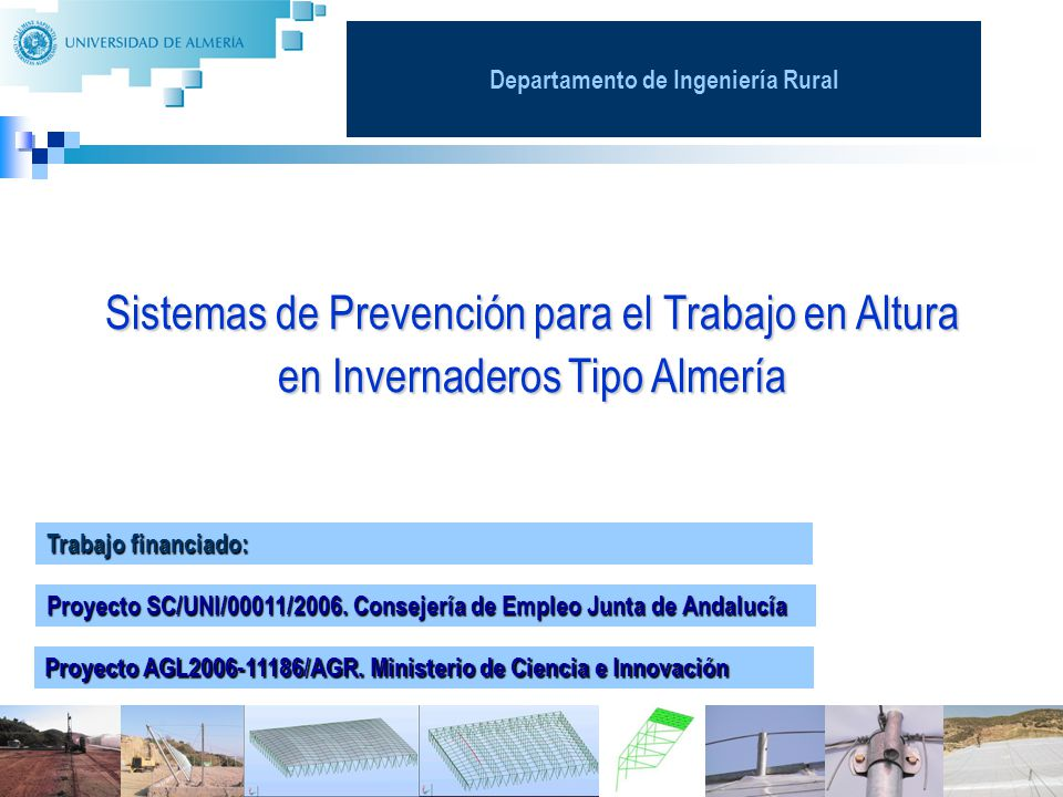 1 Trabajo financiado: Proyecto SC/UNI/00011/2006. Consejería de Empleo Junta de Andalucía Sistemas de Prevención para el Trabajo en Altura en Invernad