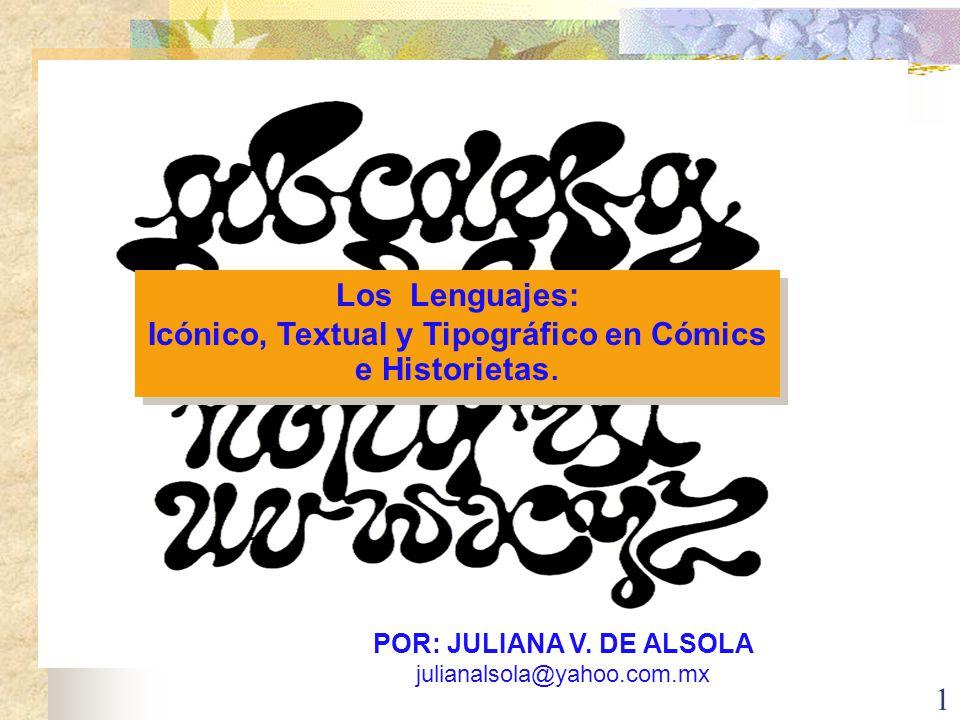 1 Los Lenguajes: Icónico, Textual y Tipográfico en Cómics e Historietas. Los Lenguajes: Icónico, Textual y Tipográfico en Cómics e Historietas. POR: J