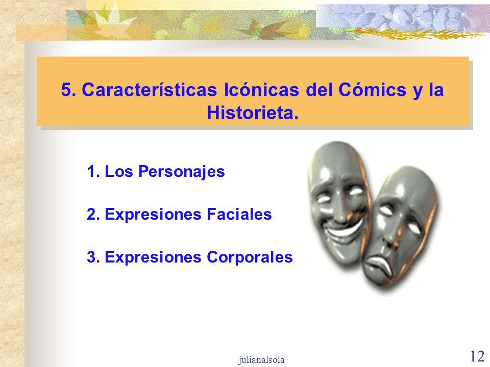 12 5. Características Icónicas del Cómics y la Historieta. 1. Los Personajes 2. Expresiones Faciales 3. Expresiones Corporales julianalsola