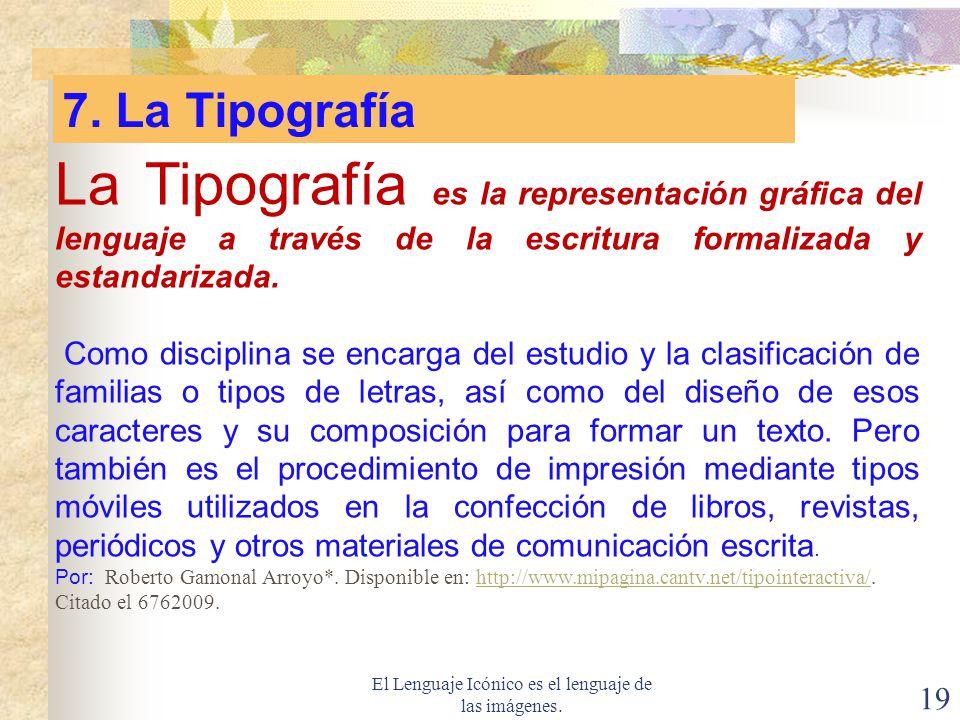 El Lenguaje Icónico es el lenguaje de las imágenes. 19 La Tipografía es la representación gráfica del lenguaje a través de la escritura formalizada y