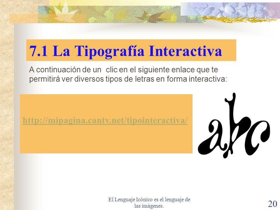 El Lenguaje Icónico es el lenguaje de las imágenes. 20 7.1 La Tipografía Interactiva http://mipagina.cantv.net/tipointeractiva/ A continuación de un c