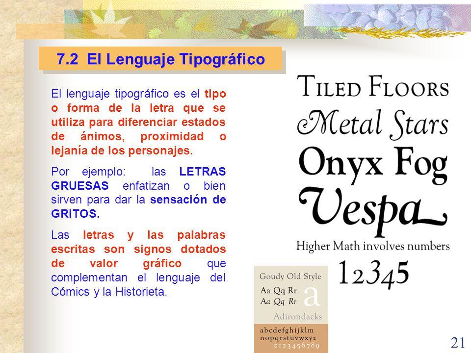 21 7.2 El Lenguaje Tipográfico El lenguaje tipográfico es el tipo o forma de la letra que se utiliza para diferenciar estados de ánimos, proximidad o