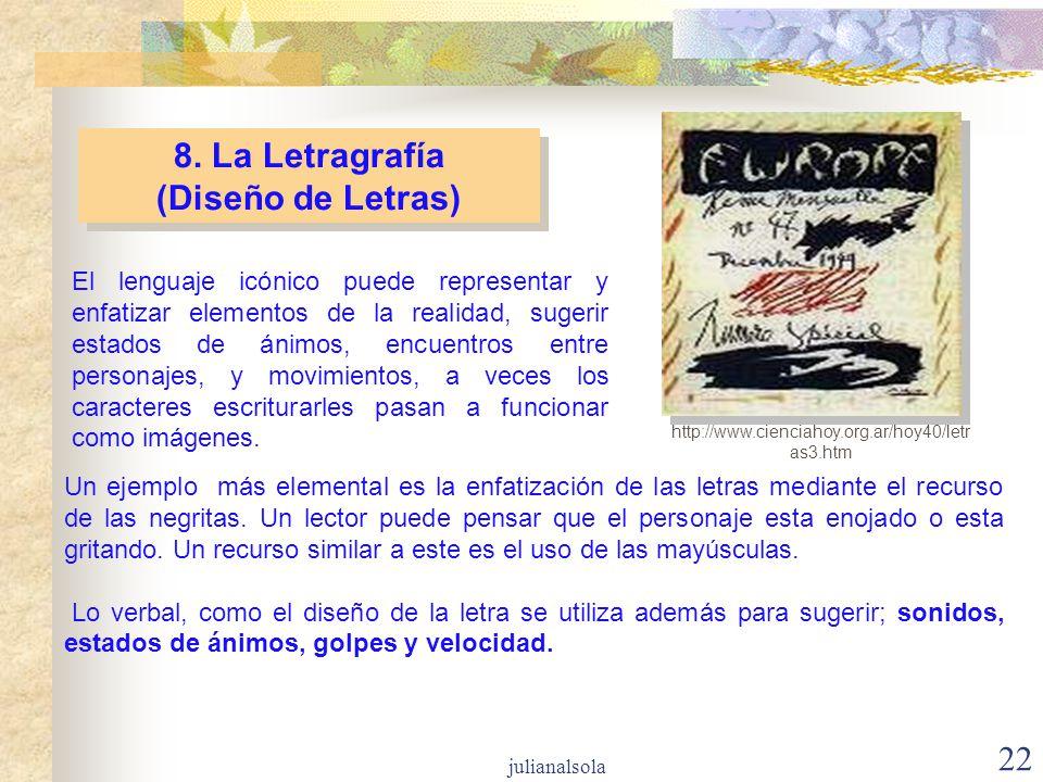 22 8. La Letragrafía (Diseño de Letras) 8. La Letragrafía (Diseño de Letras) El lenguaje icónico puede representar y enfatizar elementos de la realida
