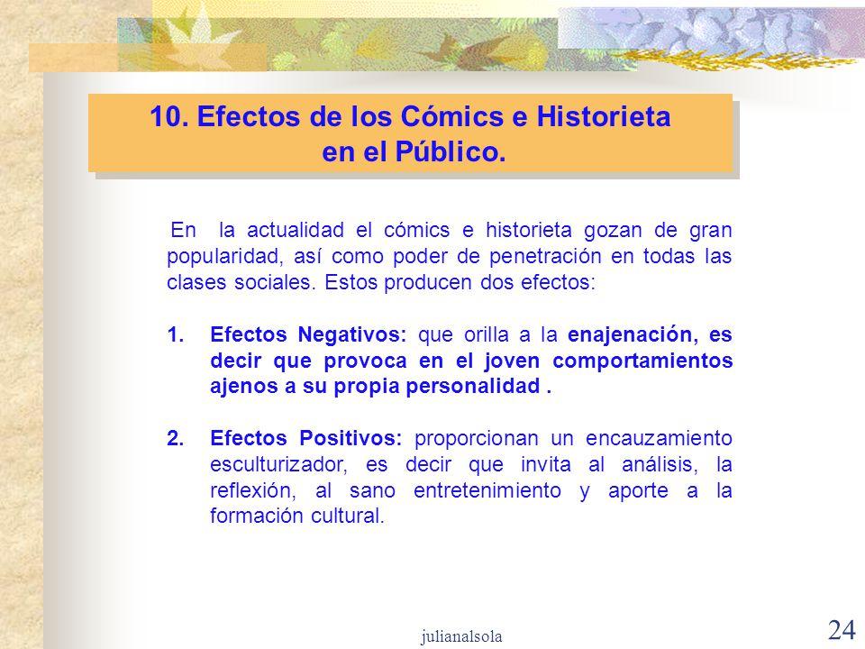 24 10. Efectos de los Cómics e Historieta en el Público. 10. Efectos de los Cómics e Historieta en el Público. En la actualidad el cómics e historieta