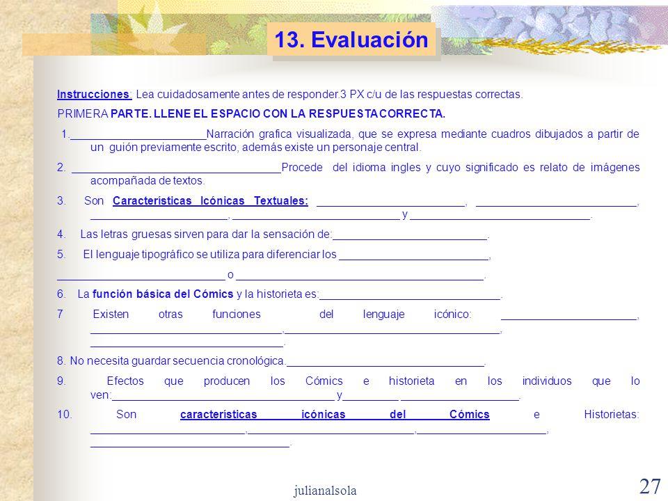 27 13. Evaluación Instrucciones: Lea cuidadosamente antes de responder.3 PX c/u de las respuestas correctas. PRIMERA PARTE. LLENE EL ESPACIO CON LA RE