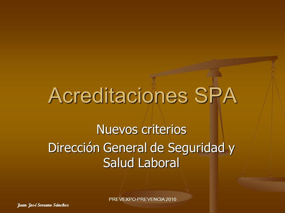 Juan José Serrano Sánchez PREVEXPO-PREVENCIA 2010 Acreditaciones SPA Nuevos criterios Dirección General de Seguridad y Salud Laboral