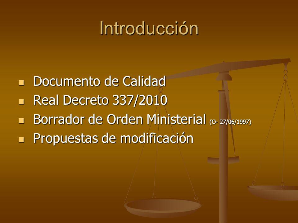 Introducción Documento de Calidad Documento de Calidad Real Decreto 337/2010 Real Decreto 337/2010 Borrador de Orden Ministerial (O- 27/06/1997) Borrador de Orden Ministerial (O- 27/06/1997) Propuestas de modificación Propuestas de modificación