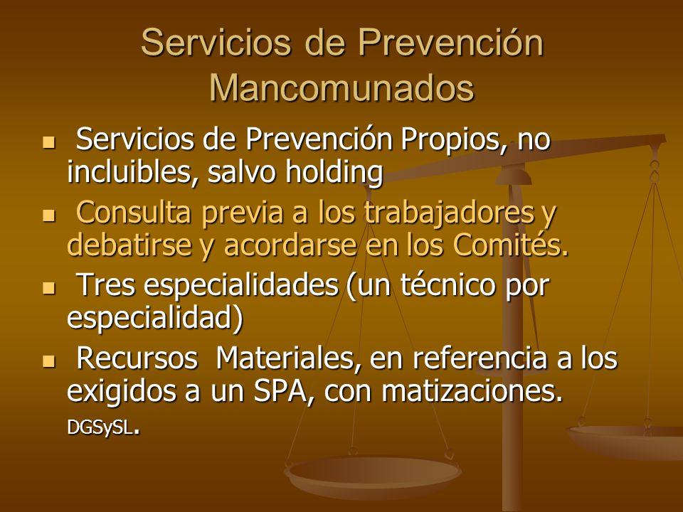 Servicios de Prevención Mancomunados Servicios de Prevención Propios, no incluibles, salvo holding Servicios de Prevención Propios, no incluibles, salvo holding Consulta previa a los trabajadores y debatirse y acordarse en los Comités.