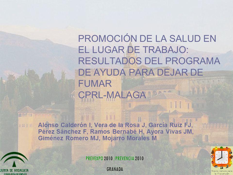 PROMOCIÓN DE LA SALUD EN EL LUGAR DE TRABAJO: RESULTADOS DEL PROGRAMA DE AYUDA PARA DEJAR DE FUMAR CPRL-MALAGA Alonso Calderón I, Vera de la Rosa J, G