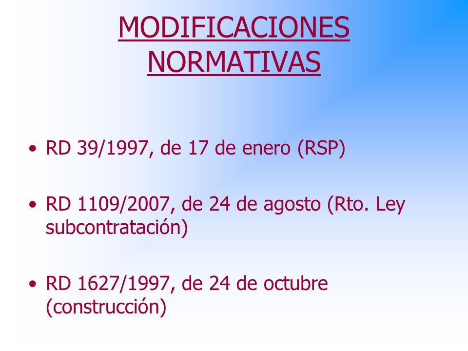 MODIFICACIONES NORMATIVAS RD 39/1997, de 17 de enero (RSP) RD 1109/2007, de 24 de agosto (Rto.