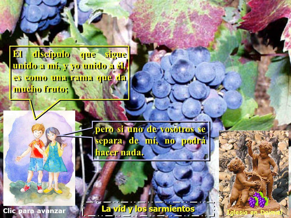 Clic para avanzar Iglesia en Daimiel La vid y los sarmientos Ningún sarmiento puede producir uvas si no está unido a la vid.