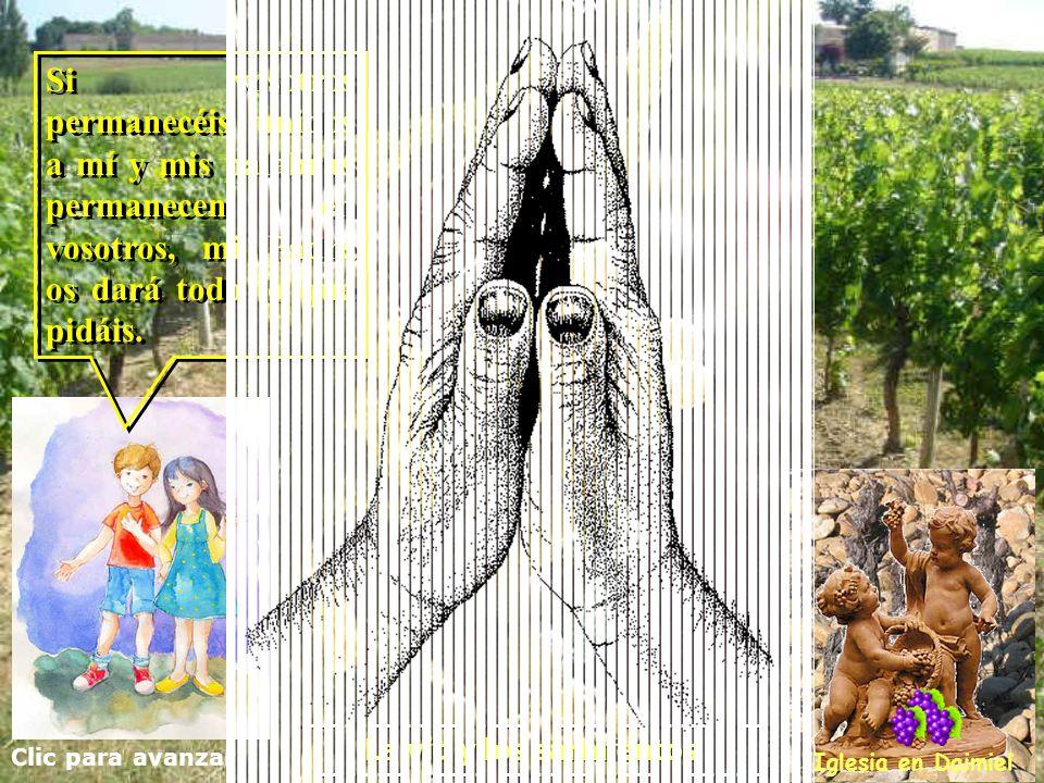Clic para avanzar Iglesia en Daimiel La vid y los sarmientos Si alguno no sigue unido a mí, le pasará lo mismo que a los sarmientos que no dan fruto: Si alguno no sigue unido a mí, le pasará lo mismo que a los sarmientos que no dan fruto: los cortan, los tiran y cuando se secan les prenden fuego.