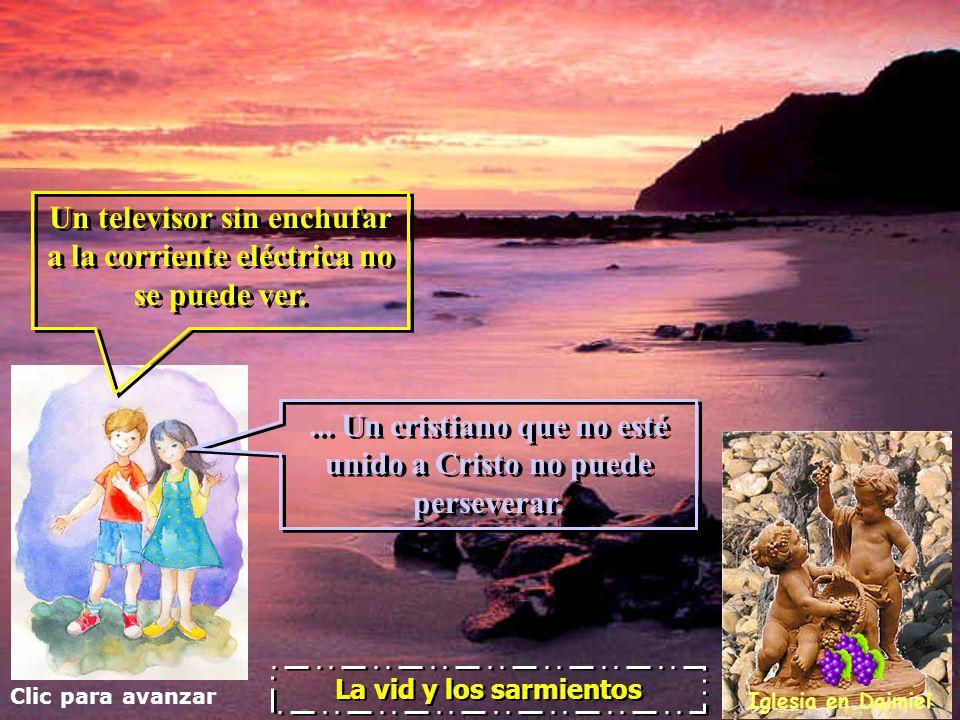 Clic para avanzar Iglesia en Daimiel La vid y los sarmientos Un televisor sin enchufar a la corriente eléctrica no se puede ver.